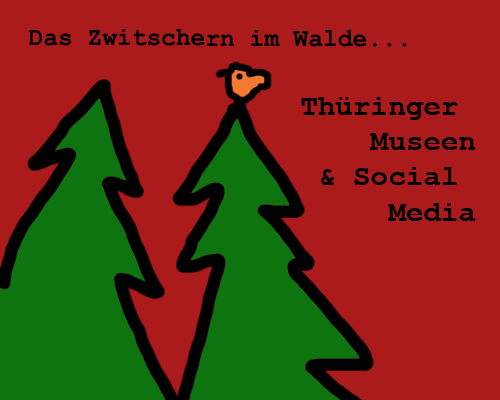 Das Zwitschern im Walde - Thüringer Museen & soziale Medien (Marlene Hofmann)