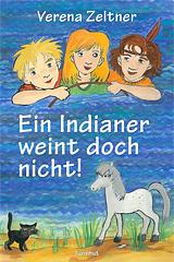 Ein Indianer weint doch nicht von Verena Zeltner, Cover-Illustration: Marlene Hofmann